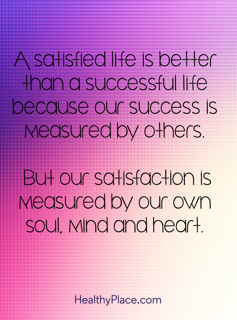 Self-help quote - A satisfied life is better than a successful life because our success is measured by others. But our satisfaction is measured by our own soul, mind and heart.