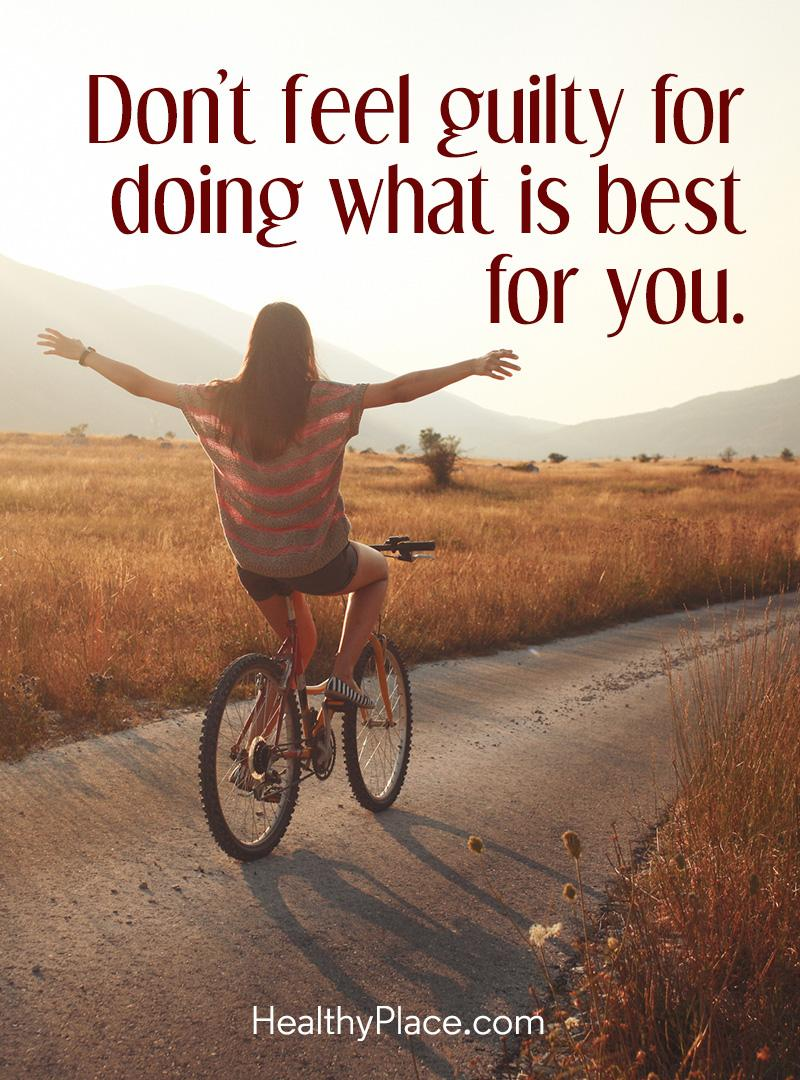 Self-help quote - Don't feel guilty for doing what is best for you.