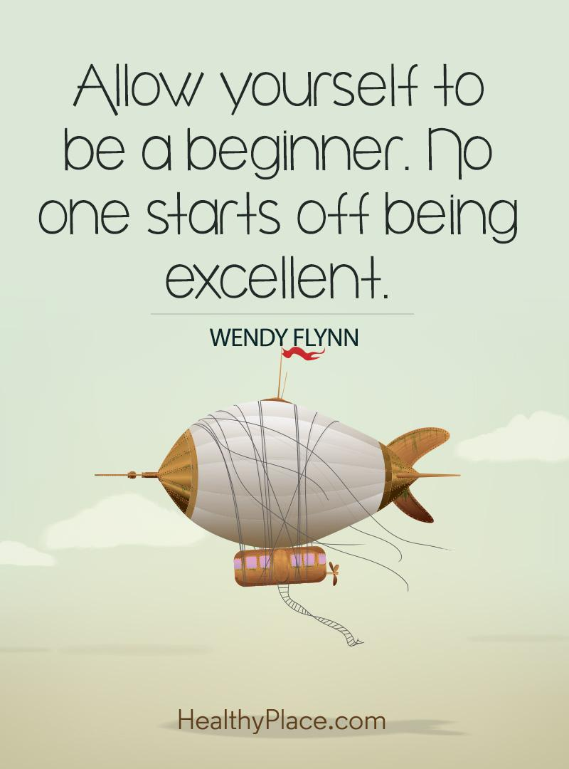 Self-help quote - Allow yourself to be a beginner. No one starts off being excellent.