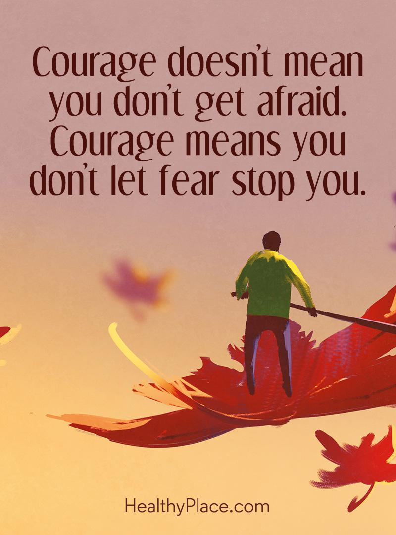Quote about self-help - Courage doesn't mean you don't get afraid. Courage means you don't let fear stop you.