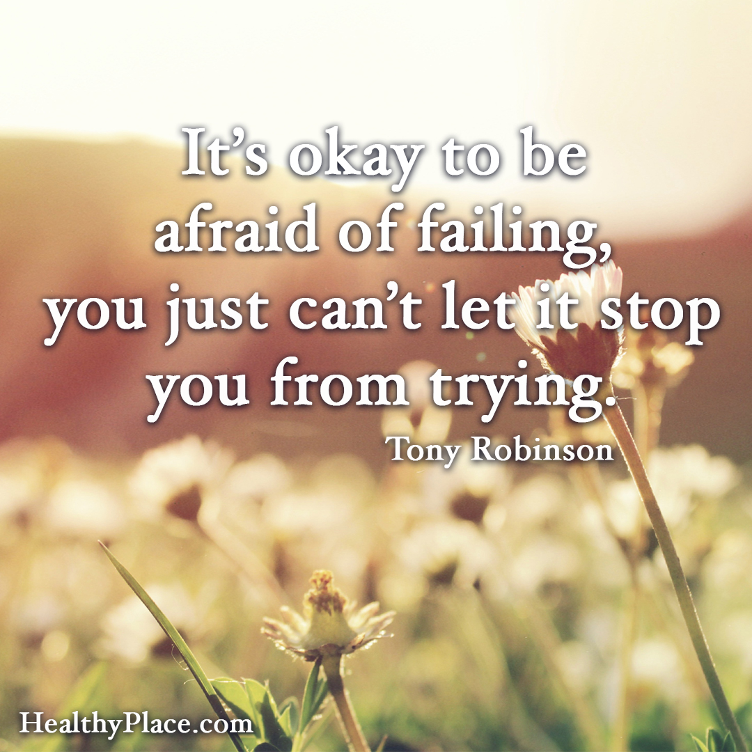 Quote about self-help - It's okay to be afraid of failing, you just can't let it stop you from trying.