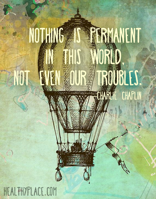 Self-help quote - Nothing is permanent in this world. Not even our troubles.