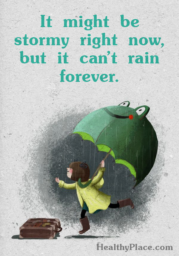 Quote about self-help - It might be stormy right now, but it can't rain forever.