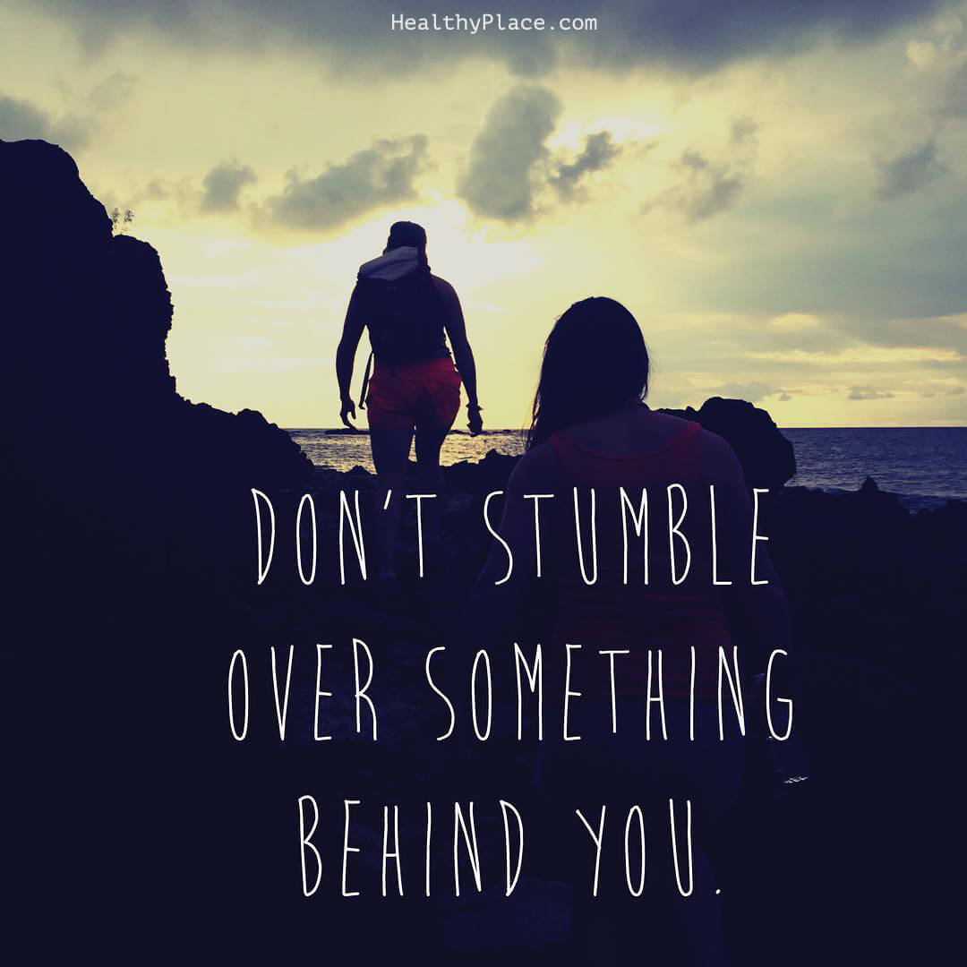 Self-improvement quote - Don't stumble over something behind you.