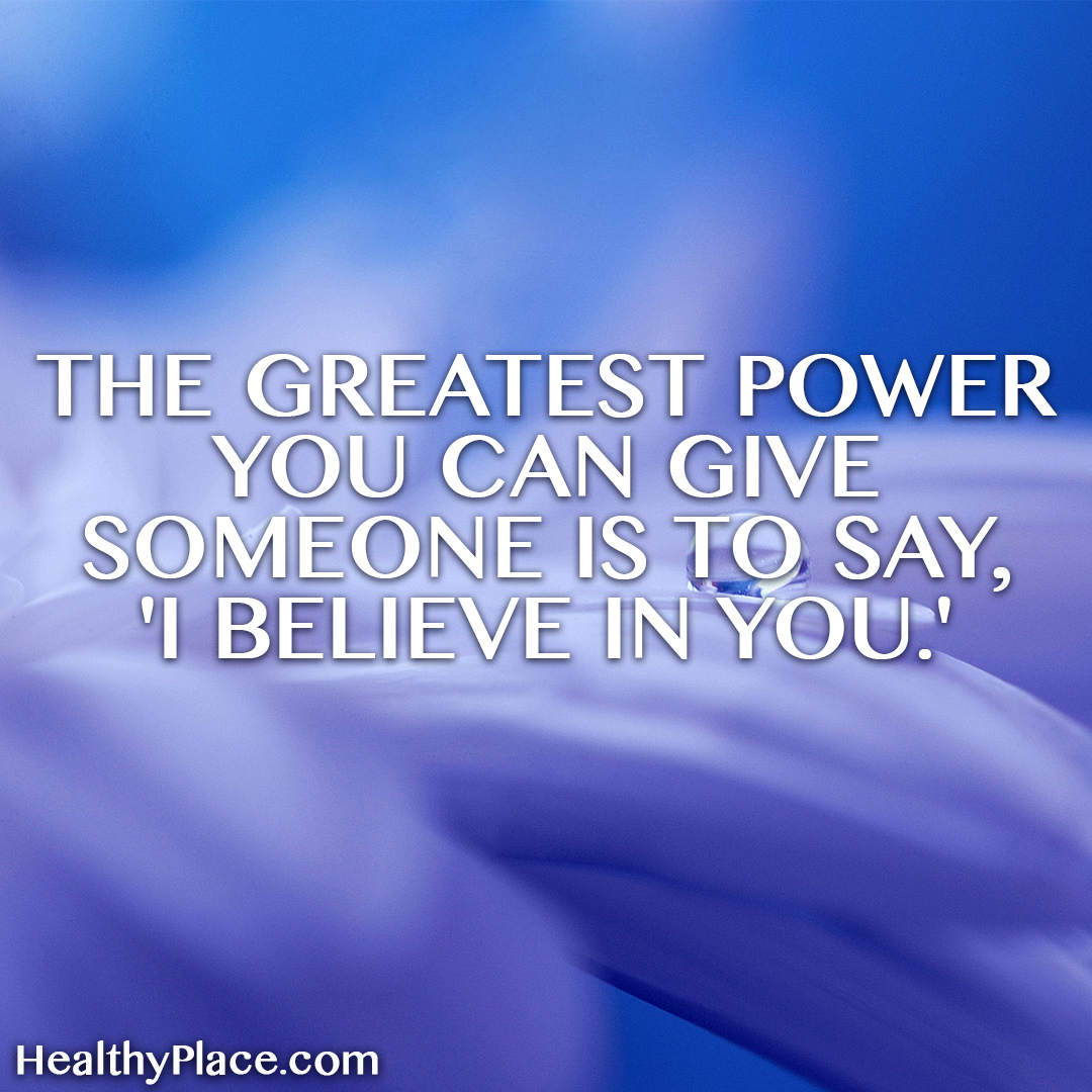 Quote about self-help - The greatest power you can give someone is to say, 'I believe in you'.