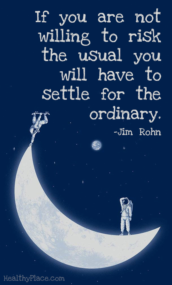 Self-help quote - If you are not willing to risk the usual you will have to settle for the ordinary.