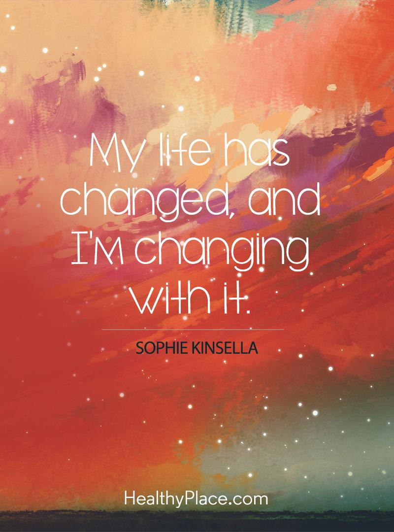 Self-improvement quote - My life has changed, and I'm changing with it.