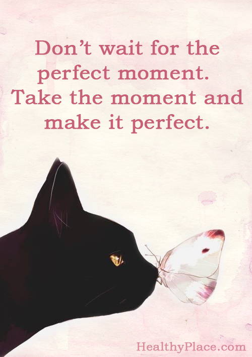 Quote about self-help - Don't wait for the perfect moment. Take the moment and make it perfect.