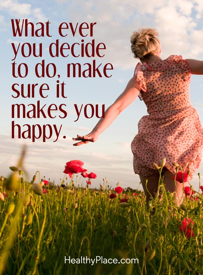 Quote about self-help - What ever you decide to do, make sure it makes you happy.