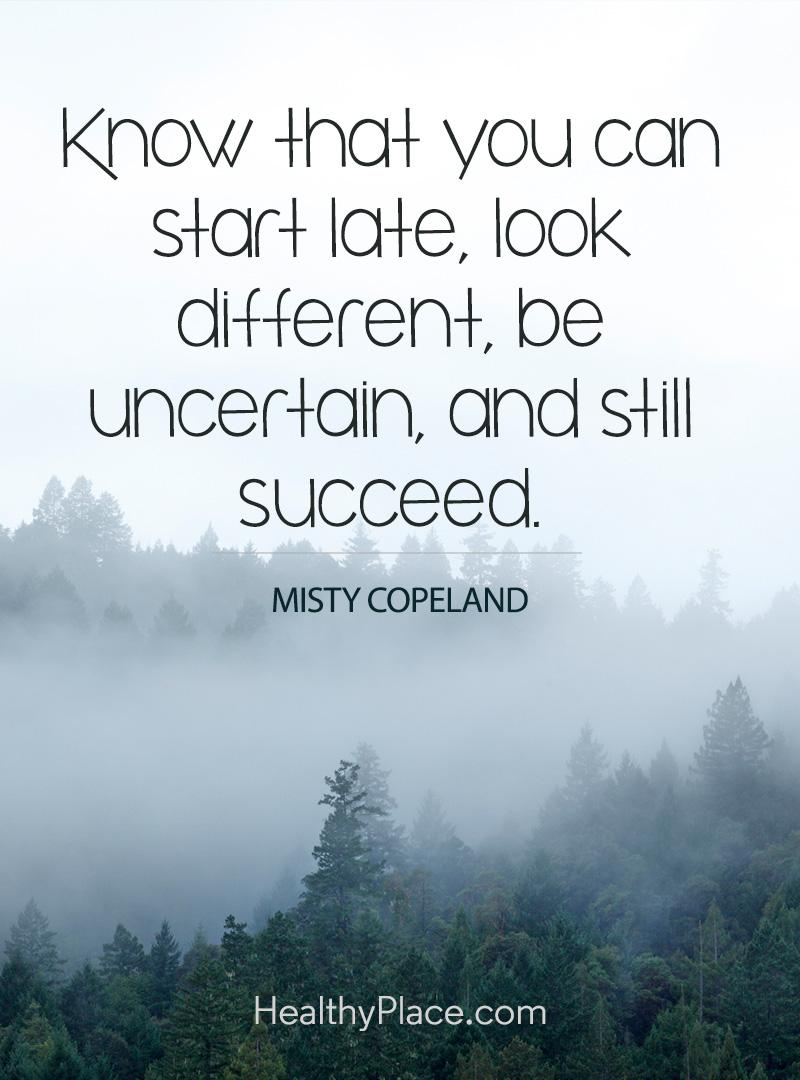 Quote about self-help - Know that you can start late, look different, be uncertain, and still succeed.