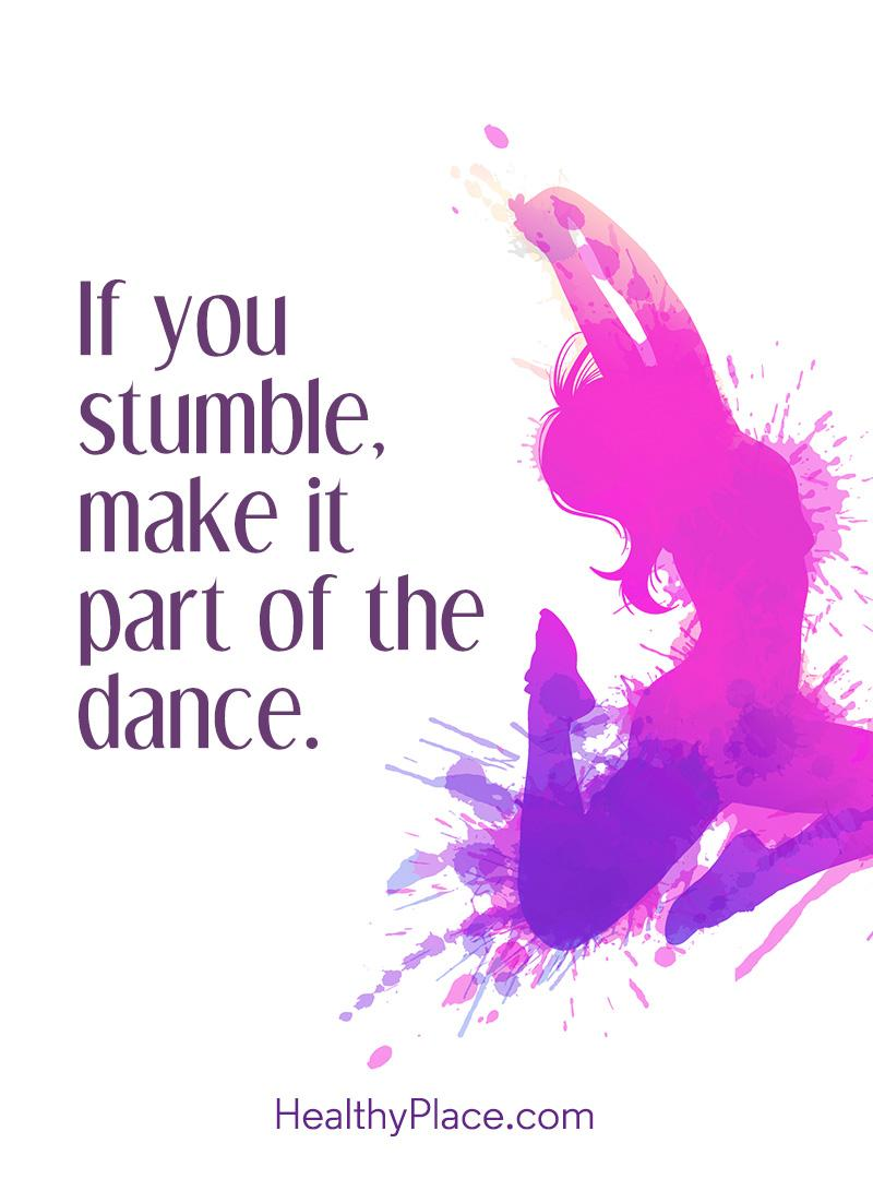 Self-help quote - If you stumble, make it part of the dance.