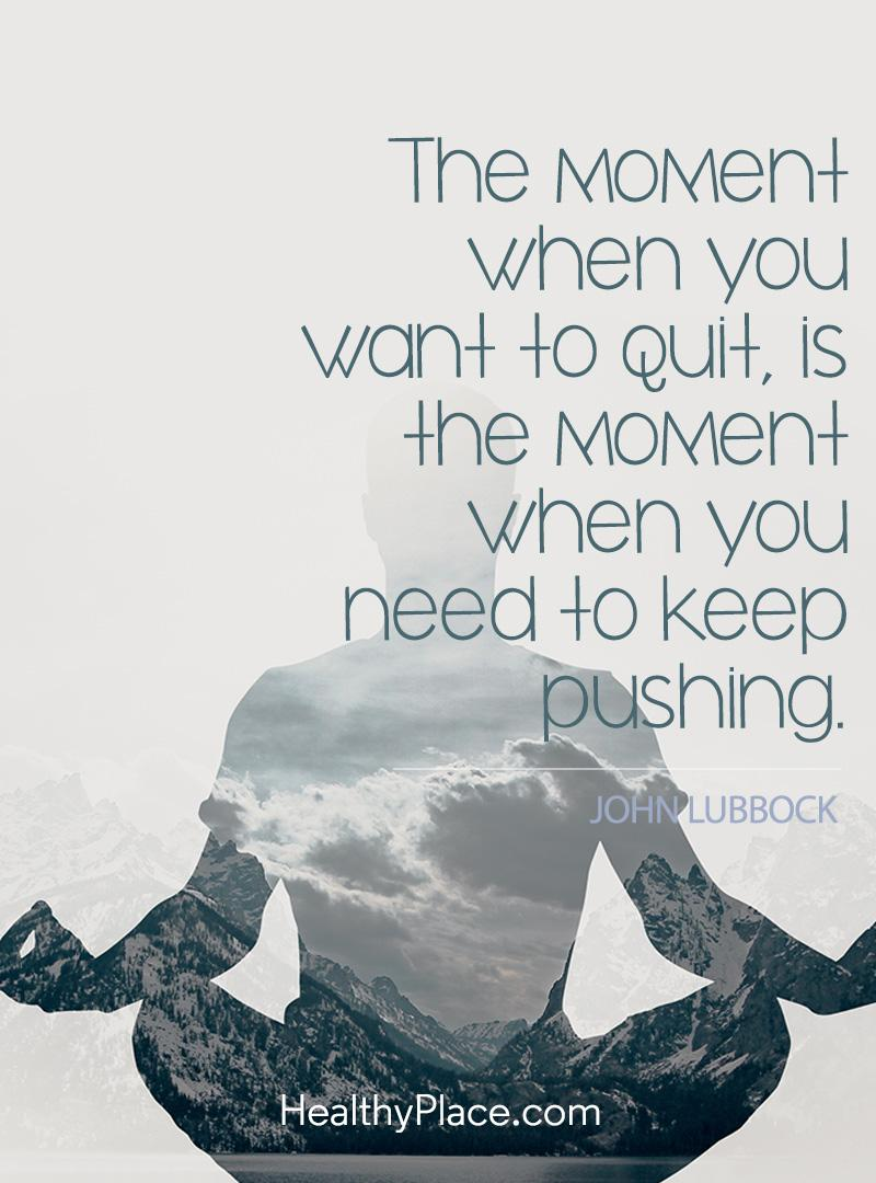 Self-improvement quote - The moment when you want to quit, is the moment when you need to keep pushing.