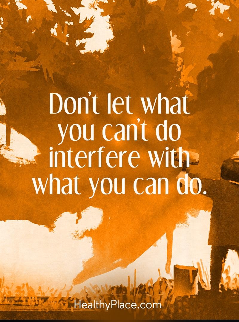 Self-improvement quote - Don't let what you can't do interfere with what you can do.