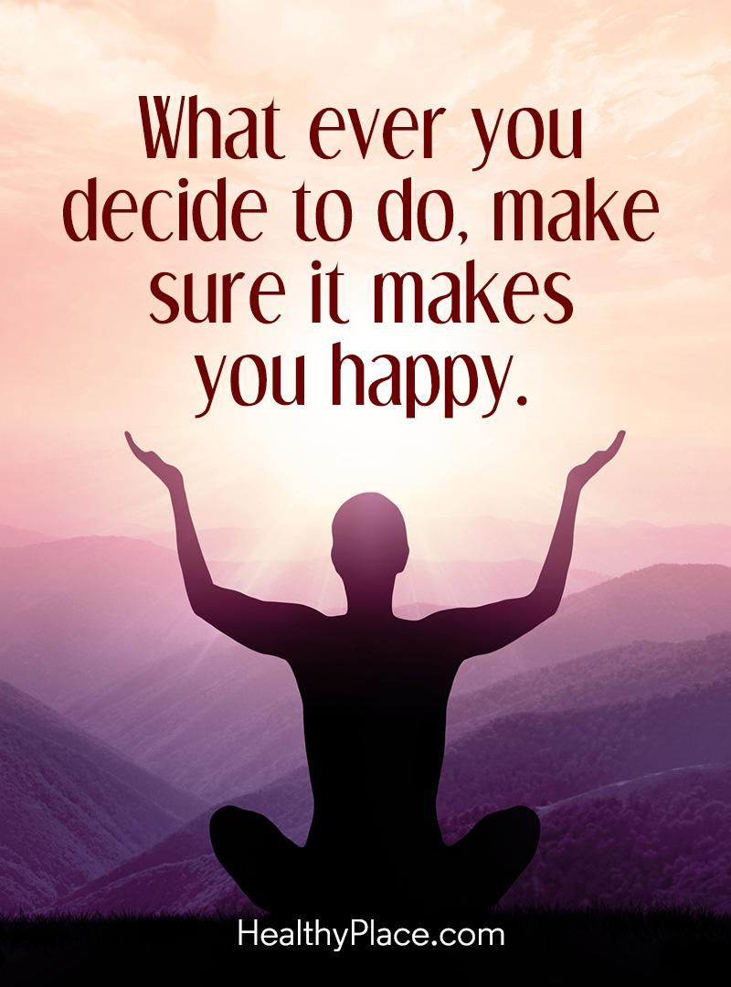 Self-improvement quote - What ever you decide to do, make sure it makes you happy.