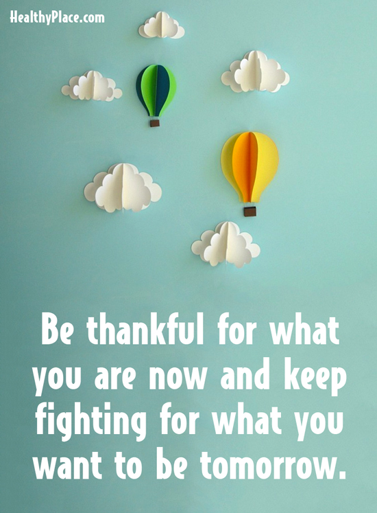 Self-improvement quote - Be thankful for what you are now and keep fighting for what you want to be tomorrow.