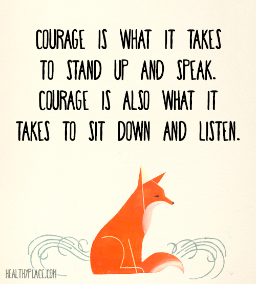 Quote about self-help - Courage is what it takes to stand up and speak. Courage is also what it takes to sit down and listen.