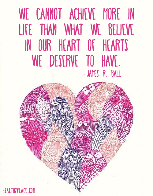 Quote about self-help - We cannot achieve more in life than what we believe in our heart of hearts we deserve to have.