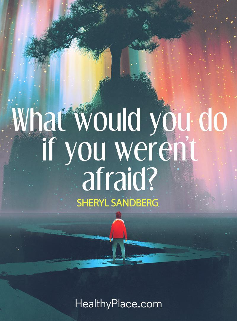 Quote about self-help - What would you do if you weren't afraid?.