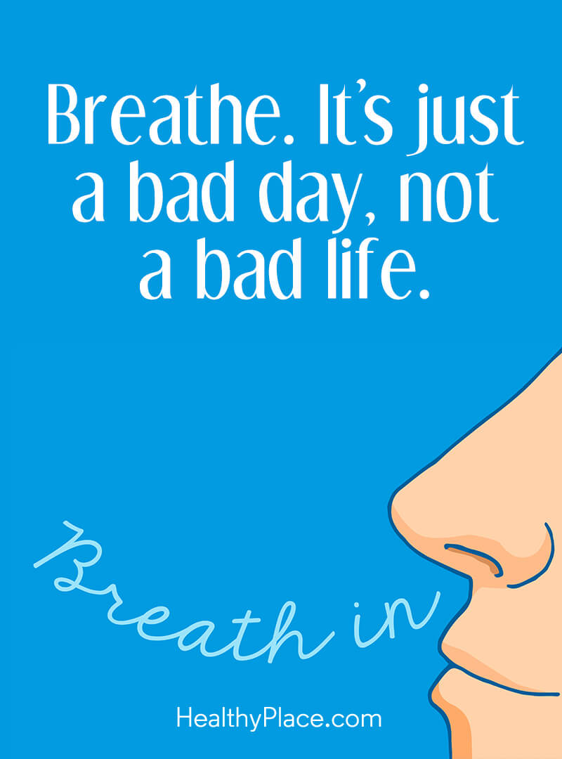 Quote about self-help - Breathe. It's just a bad day, not a bad life.