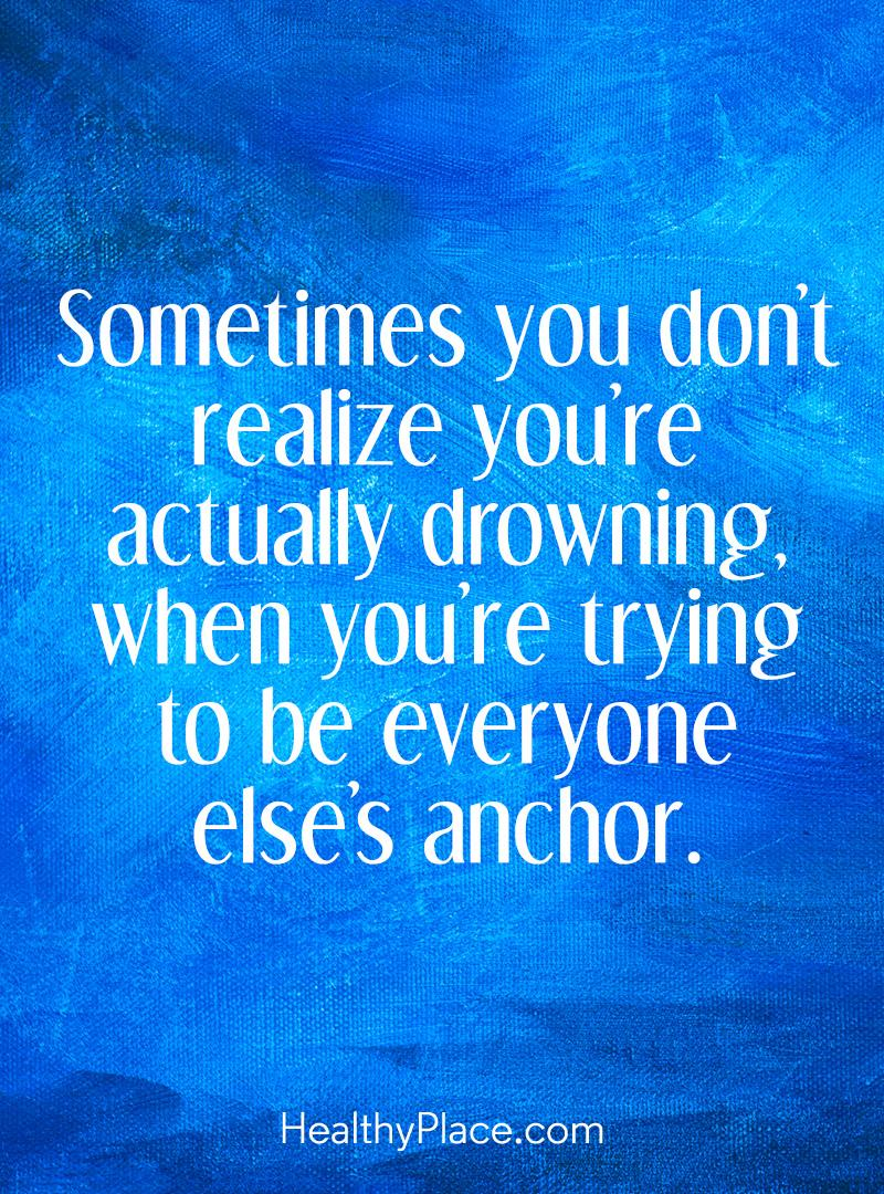 Self-improvement quote - Sometimes you don't realize you're actually drowning, when you're trying to be everyone else's anchor.