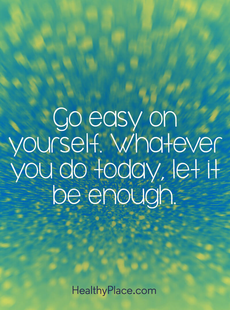 Quote about self-help - Go easy on yourself. Whatever you do today, let it be enough.