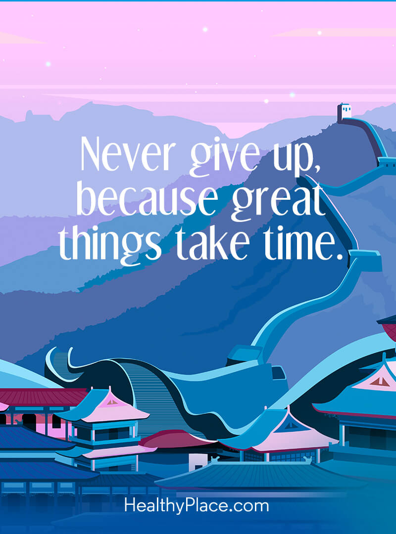 Self-help quote - Never give up, because great things take time.
