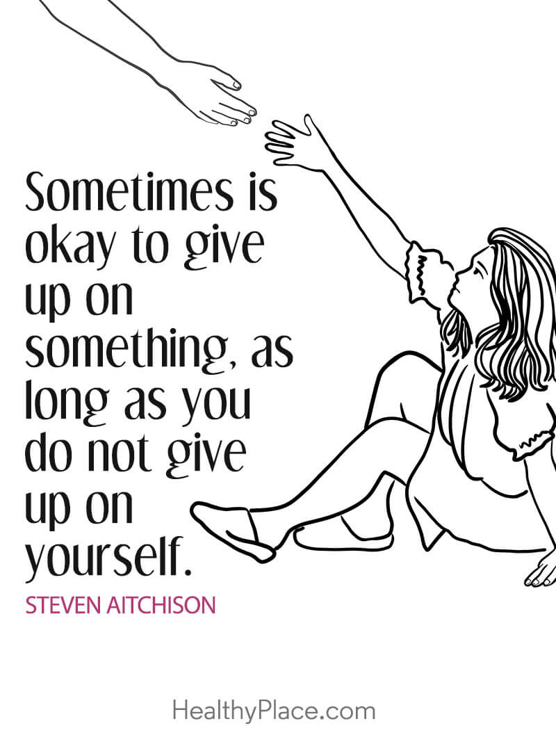 Self-help quote - Sometimes is okay to give up on something, as long as you do not give up on yourself.