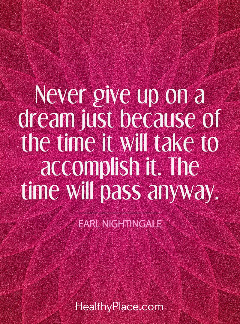 Self-improvement quote - Never give up on a dream just because of the time it will take to accomplish it. The time will pass anyway.