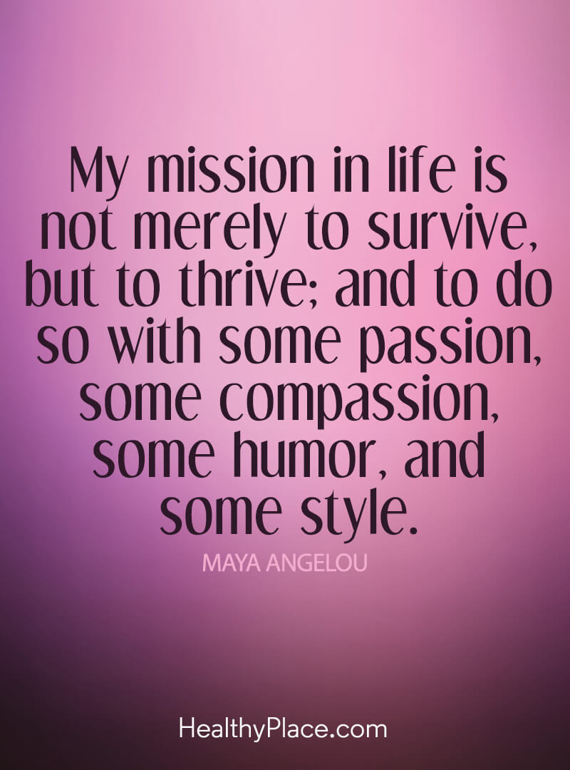 Self-improvement quote - My mission in life is not merely to survive, but to thrive; and to do so with some passion, some compassion, some humor, and some style.