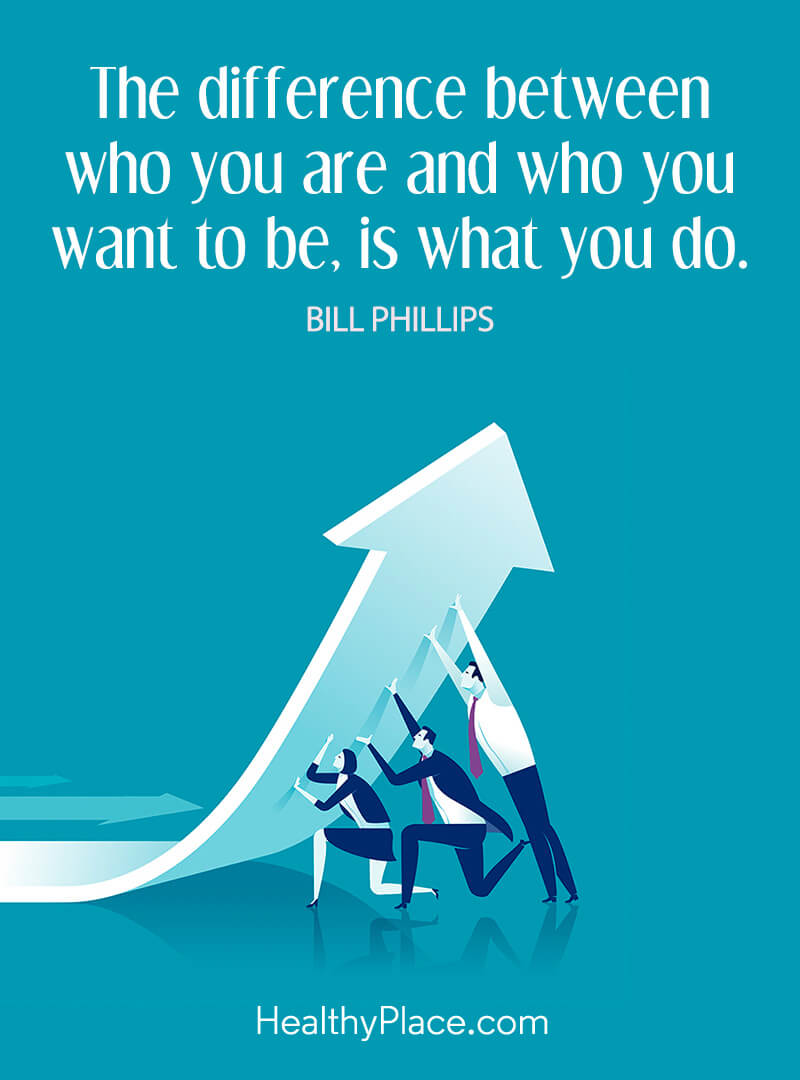 Quote about self-help - The difference between who you are and who you want to be, is what you do.