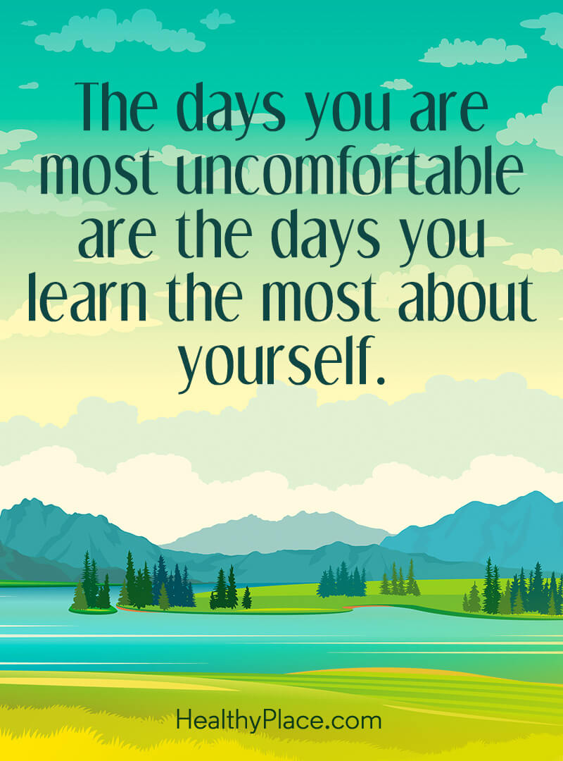 Self-help quote - The days you are most uncomfortable are the days you learn the most about yourself.