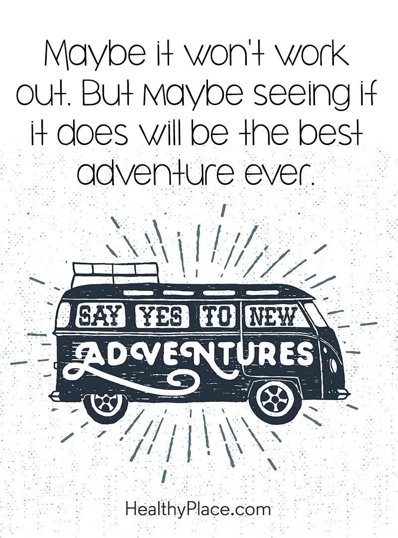 Self-help quote - Maybe it won't work out. But maybe seeing if it does will be the best adventure ever.
