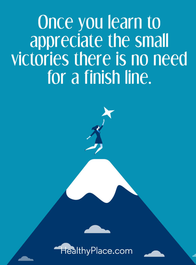 Quote about self-help - Once you learn to appreciate the small victories there is no need for a finish line.