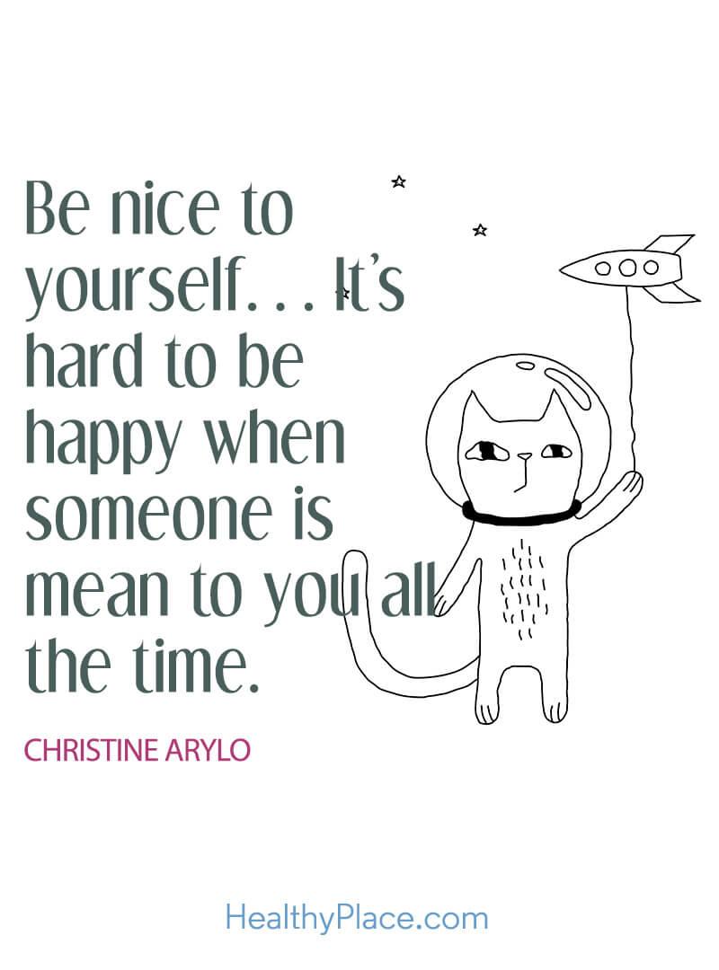 Self-improvement quote - Be nice to yourself…It's hard to be happy when someone is mean to you all the time.