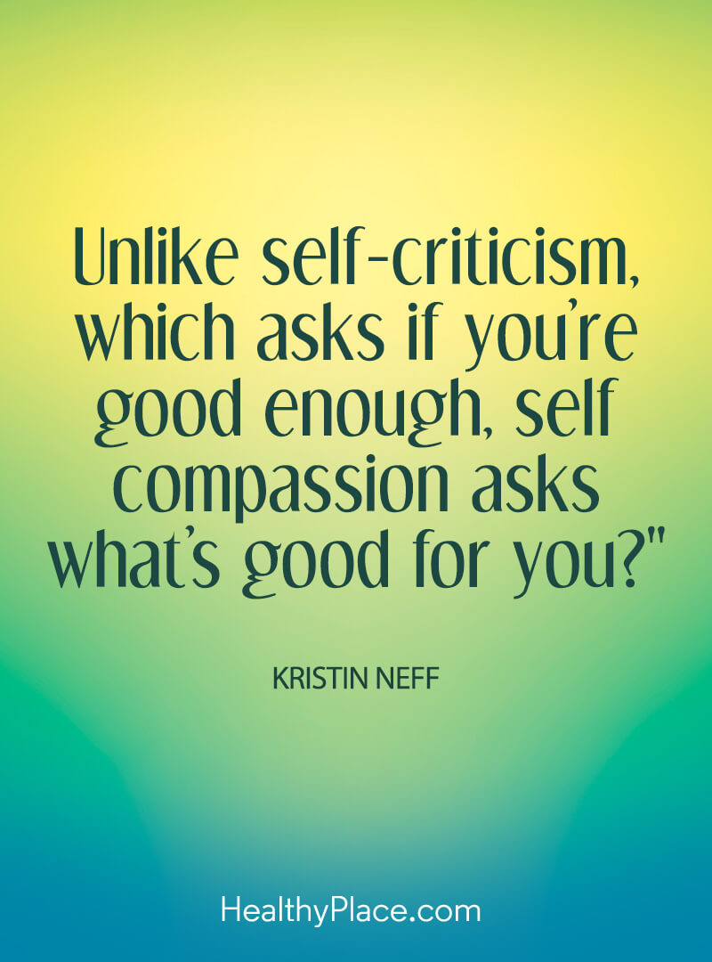 Self-help quote - Unlike self-criticism which asks if you're good enough, self compassion asks what's good for you?.