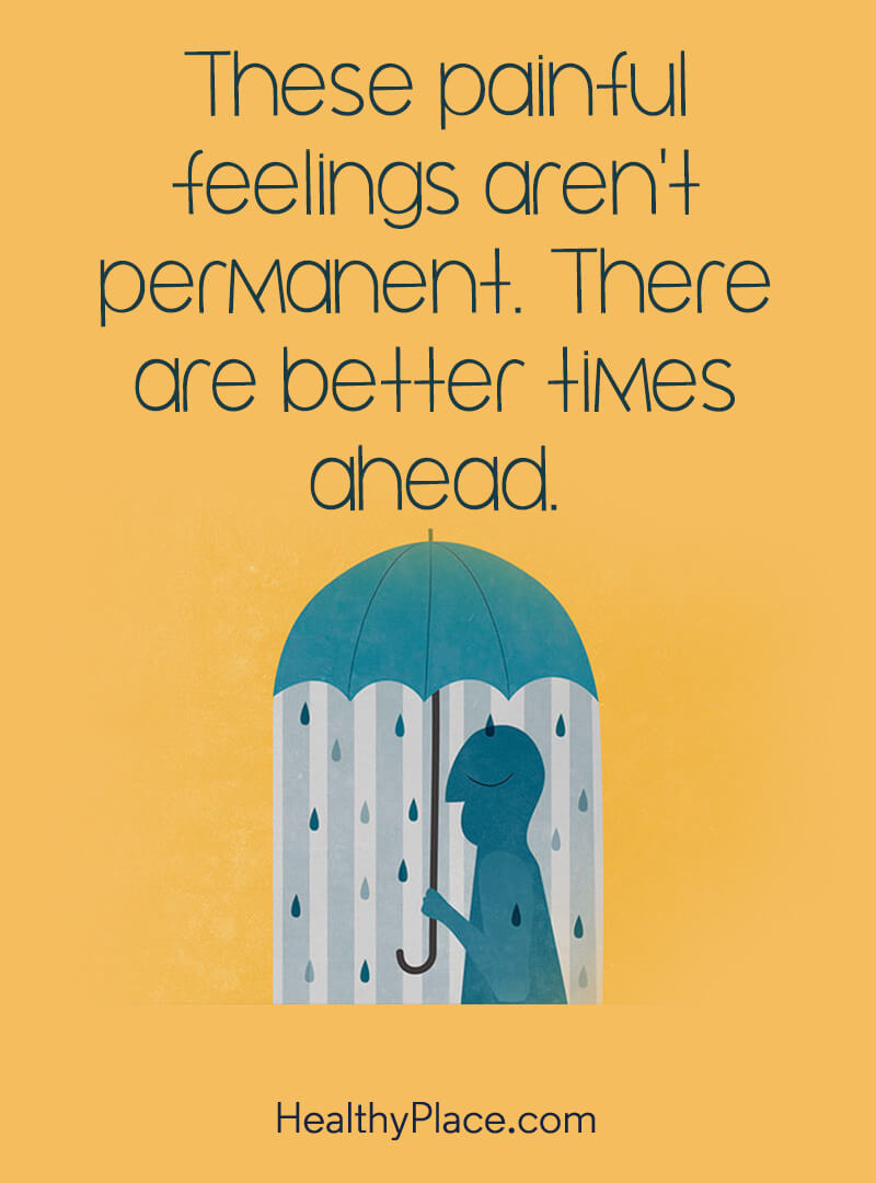 Quote about self-help - These painful feelings aren't permanent. There are better times ahead.