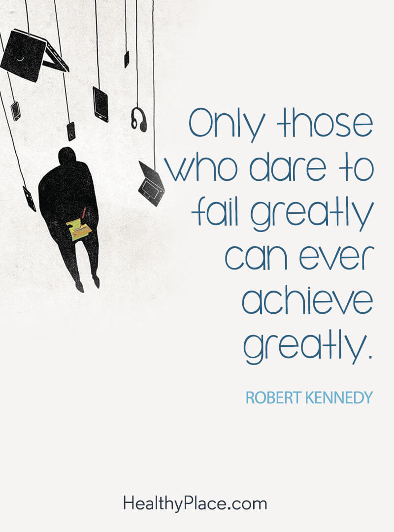 Self-help quote - Only those who dare to fail greatly can ever achieve greatly.