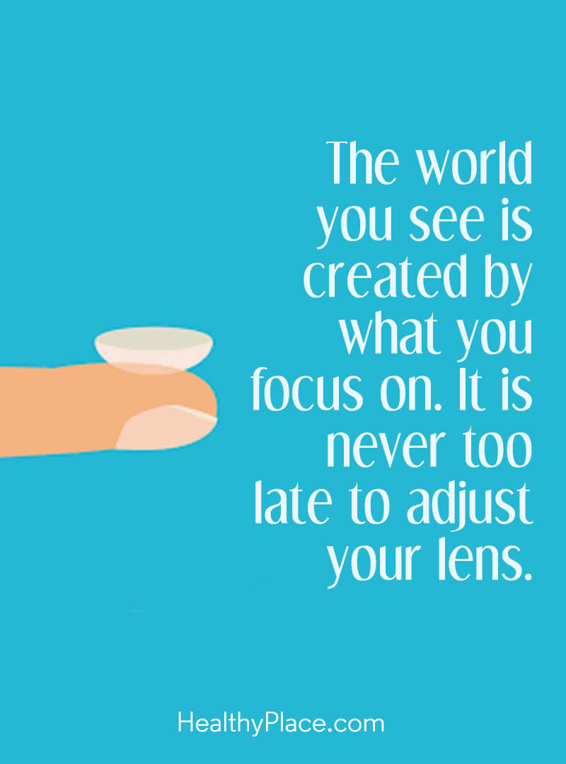 Quote about self-help - The world you see is created by what you focus on. It is never too late to adjust your lens.