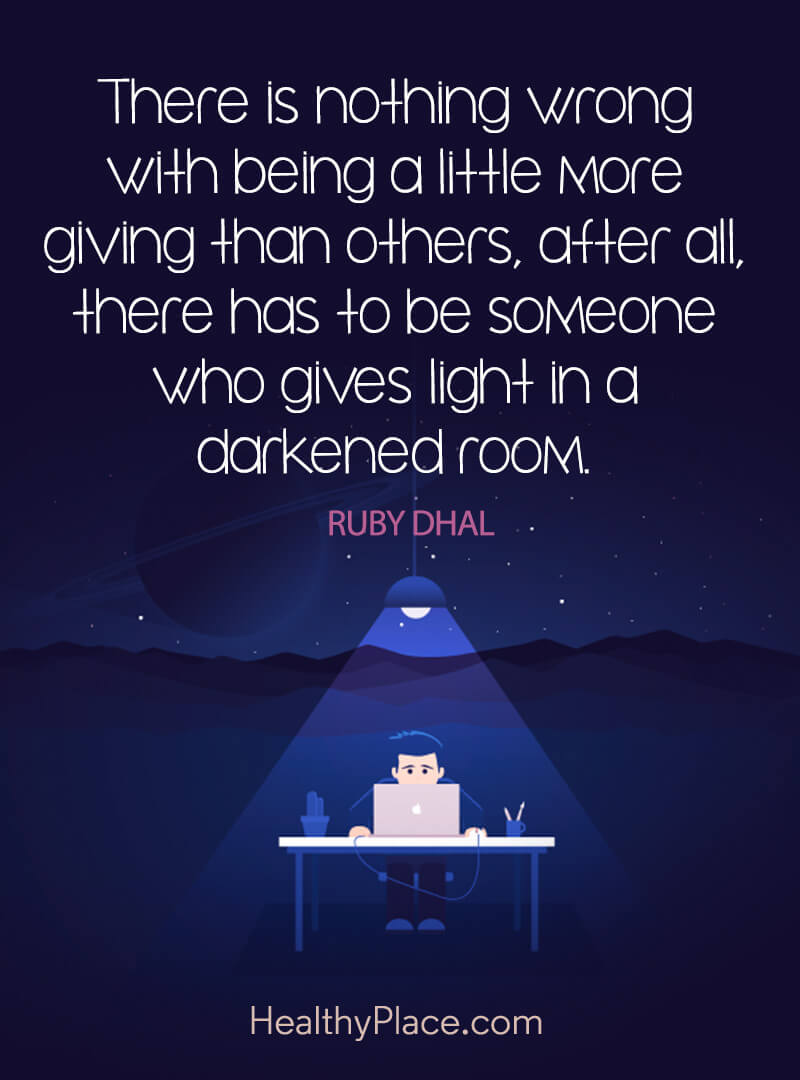 Quote about self-help - There is nothing wrong with being a little more giving than others, after all, there has to be someone who gives light in a darkened room.