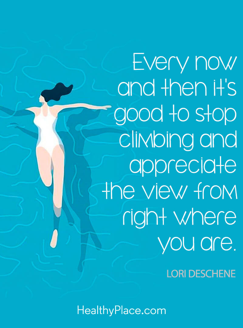 Self-improvement quote -  Every now and then it's good to stop climbing and appreciate the view from right where you are.