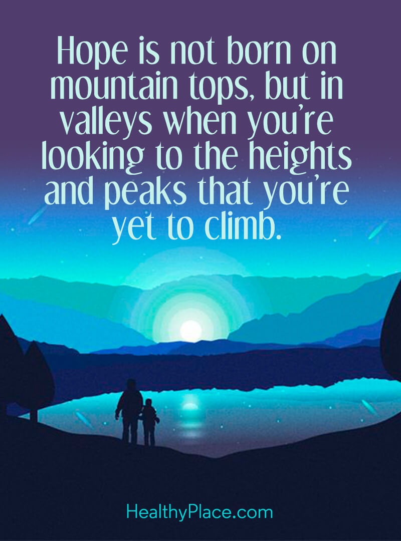 Quote about self-help - Hope is not born on mountain tops, but in valleys when you're looking to the heights and peaks that you're yet to climb.