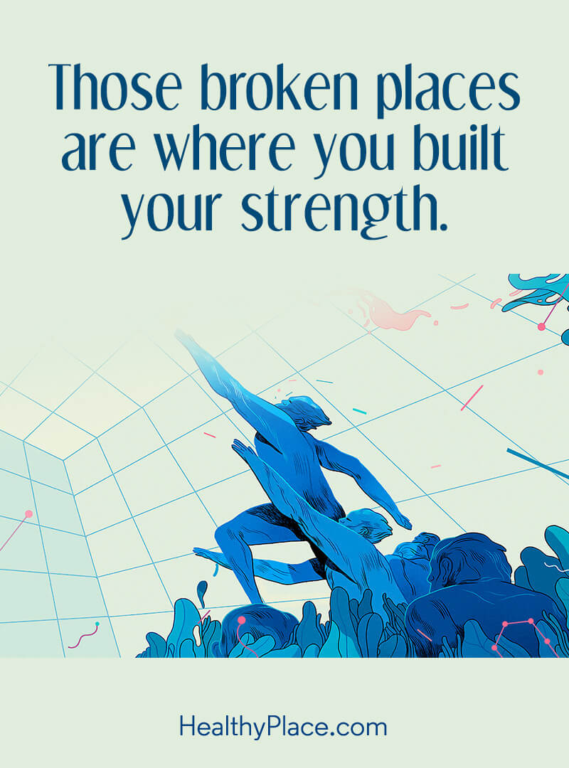 Quote about self-help - Those broken places are where you built your strength.