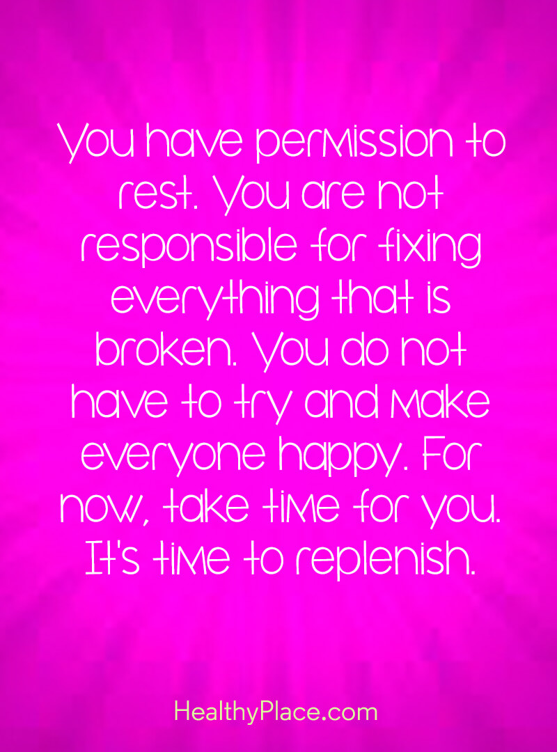 Self-help quote - You have permission to rest. You are not responsible for fixing everything that is broken. You do not have to try and make everyone happy. For now, take time for you. It's time to replenish.