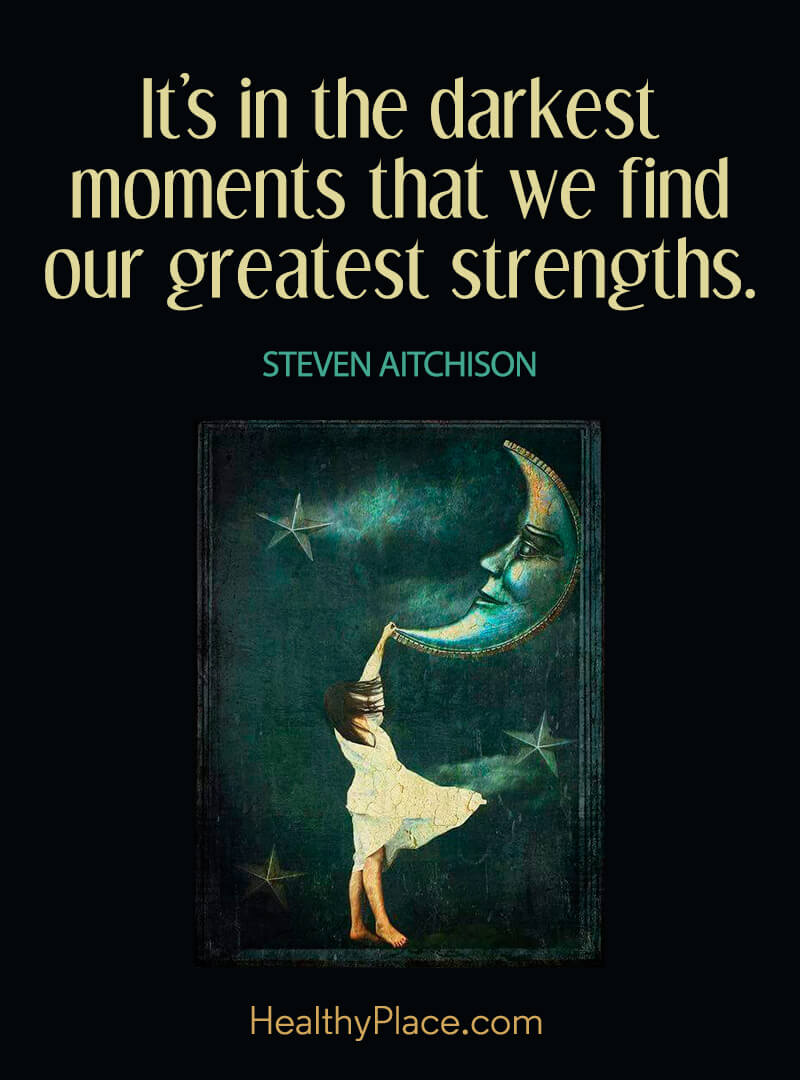 Self-help quote - It's in the darkest moments that we find our greatest strengths.