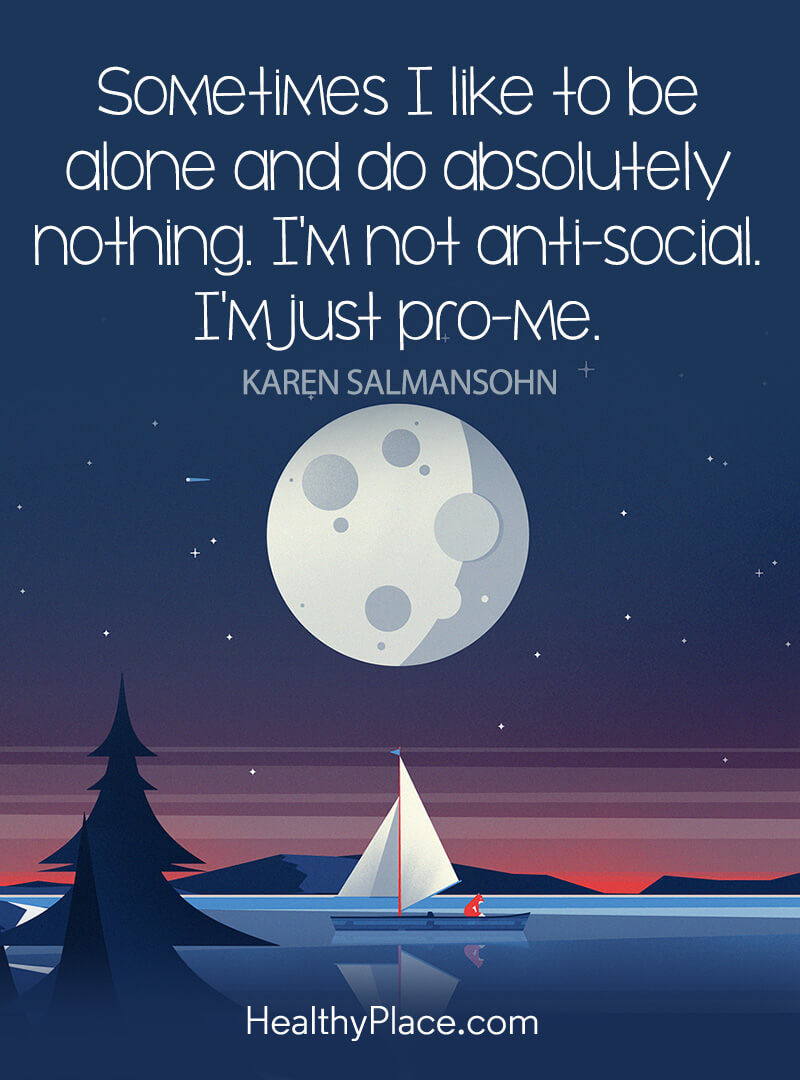 Quote about self-help - Sometimes I like to be alone and do absolutely nothing. I'm not anti-social. I'm just pro-me.