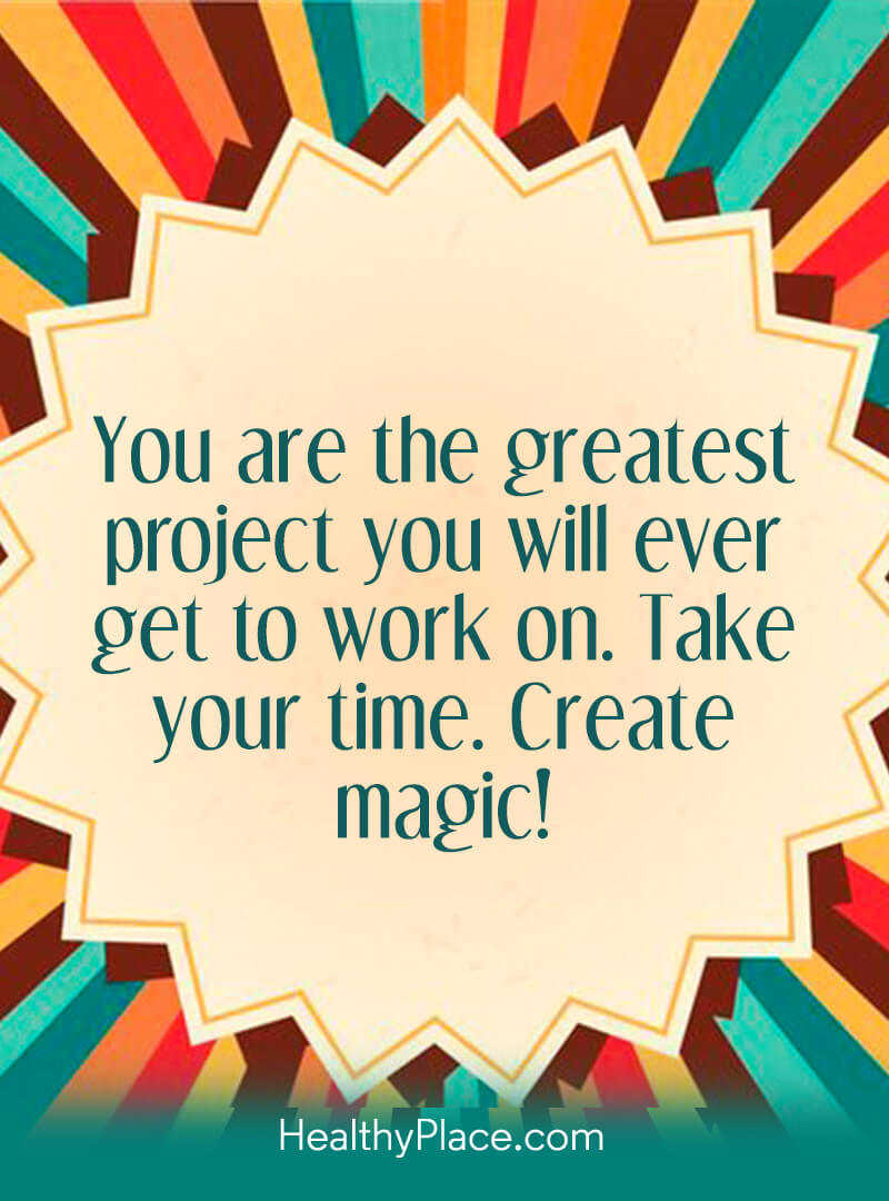 "Quote about self-help: ""You are the greatest project you will ever get to work on. Take your time. Create magic."""