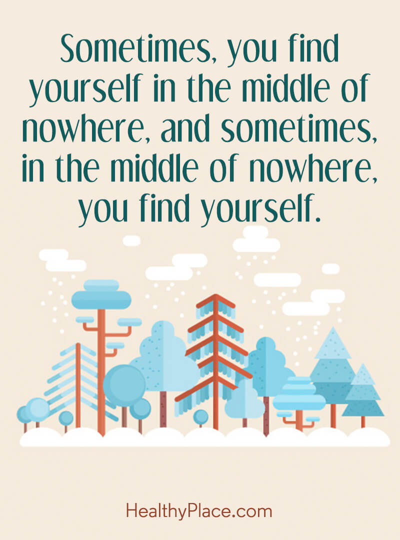 Self-help quote - Sometimes, you find yourself in the middle of nowhere, and sometimes, in the middle of nowhere, you find yourself.