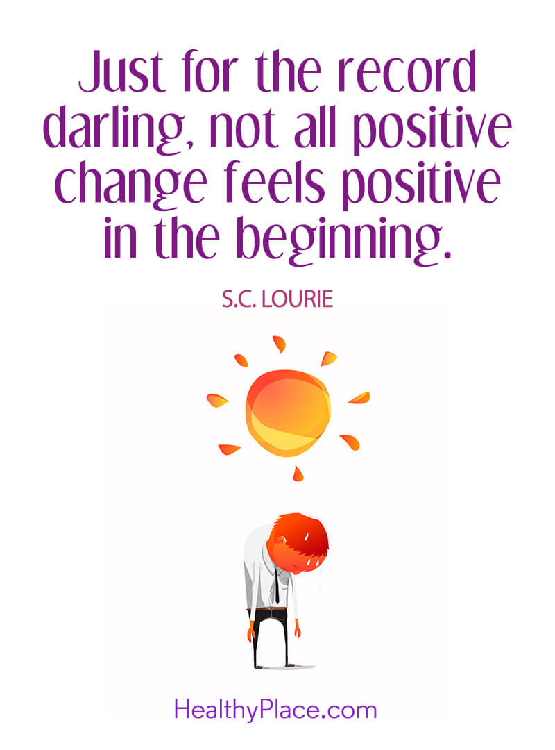 Self-improvement quote - Just for the record darling, not all positive change feels positive in the beginning.