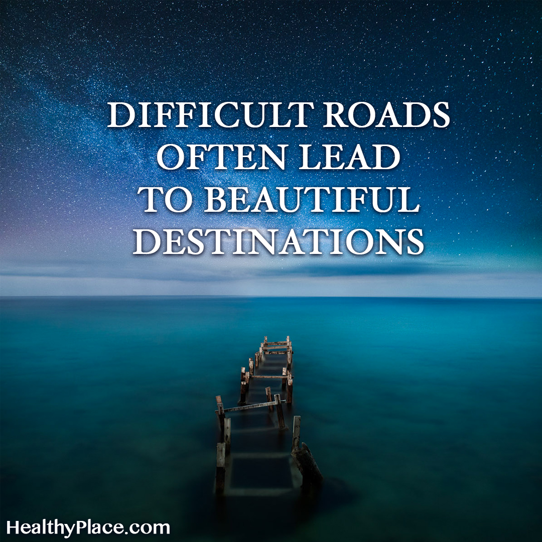 Self-help quote - Difficult roads often lead to be beautiful destinations.""