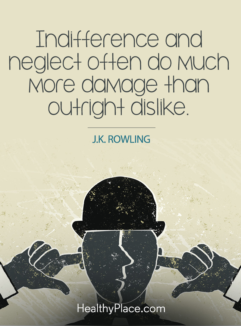 Quote on mental health stigma - Indifference and neglect often do much more damage than outright dislike.